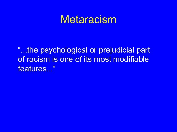 """Metaracism """". . . the psychological or prejudicial part of racism is one of"""