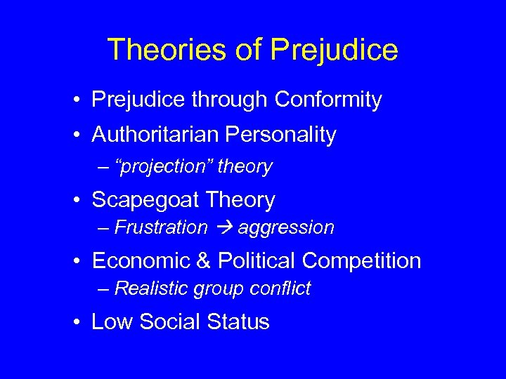 """Theories of Prejudice • Prejudice through Conformity • Authoritarian Personality – """"projection"""" theory •"""