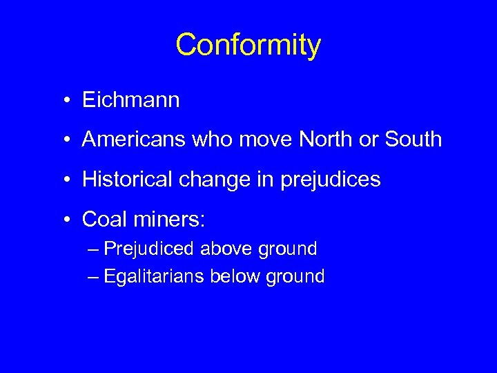 Conformity • Eichmann • Americans who move North or South • Historical change in