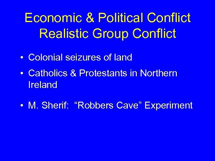 Economic & Political Conflict Realistic Group Conflict • Colonial seizures of land • Catholics