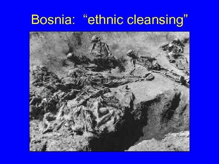 "Bosnia: ""ethnic cleansing"""