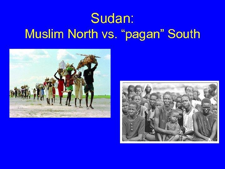 "Sudan: Muslim North vs. ""pagan"" South"