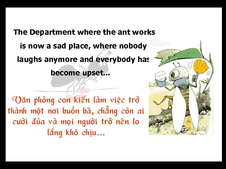 The Department where the ant works is now a sad place, where nobody laughs