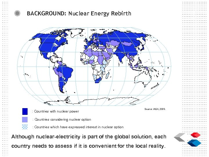 BACKGROUND: Nuclear Energy Rebirth : Countries with nuclear power Source: IAEA, 2009. : Countries