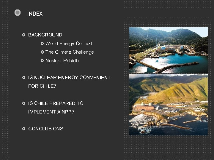 INDEX BACKGROUND World Energy Context The Climate Challenge Nuclear Rebirth IS NUCLEAR ENERGY CONVENIENT