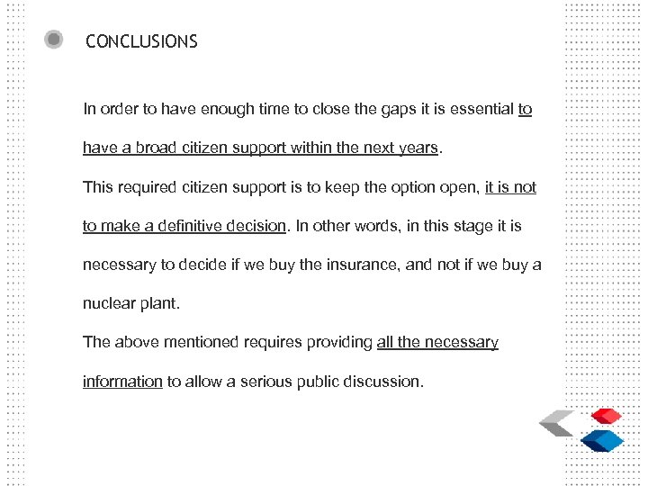 CONCLUSIONS In order to have enough time to close the gaps it is essential