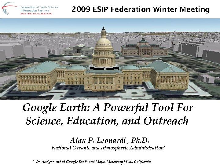 Google Earth: A Powerful Tool for Science, Education, and Outreach alan. leonardi@noaa. gov 2009