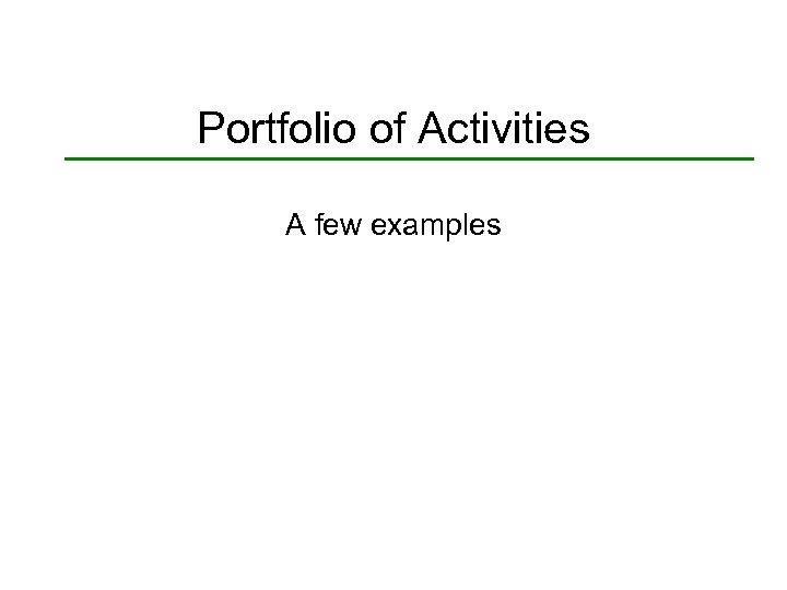 Portfolio of Activities A few examples