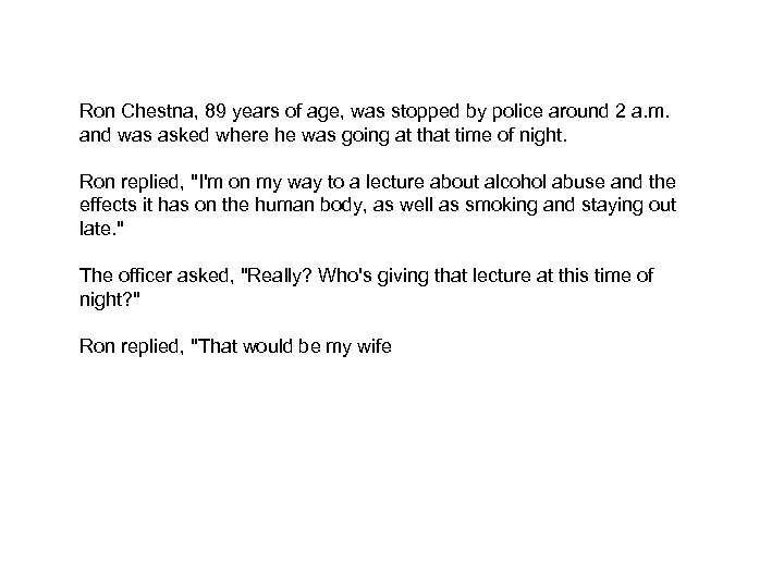 Ron Chestna, 89 years of age, was stopped by police around 2 a. m.