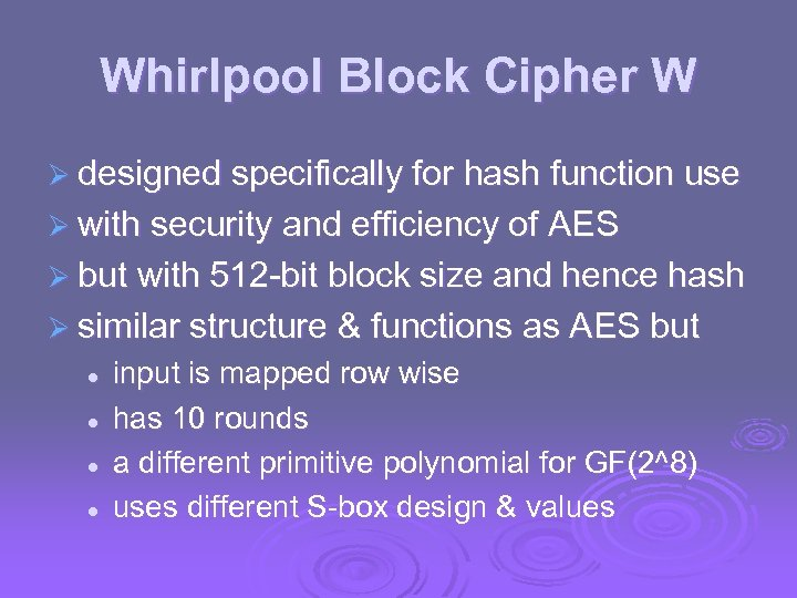 Whirlpool Block Cipher W Ø designed specifically for hash function use Ø with security