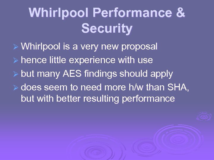 Whirlpool Performance & Security Ø Whirlpool is a very new proposal Ø hence little