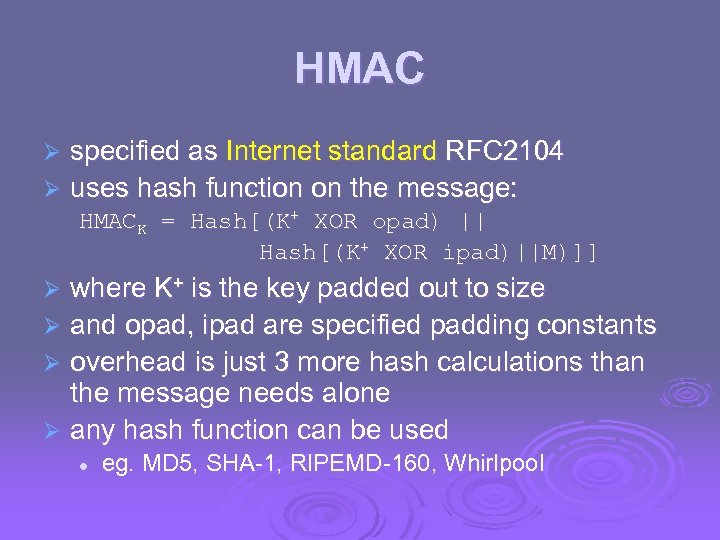 HMAC specified as Internet standard RFC 2104 Ø uses hash function on the message: