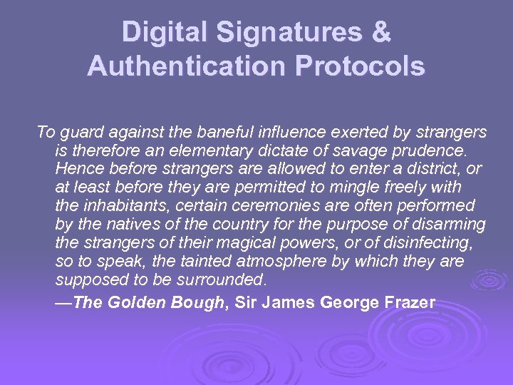Digital Signatures & Authentication Protocols To guard against the baneful influence exerted by strangers