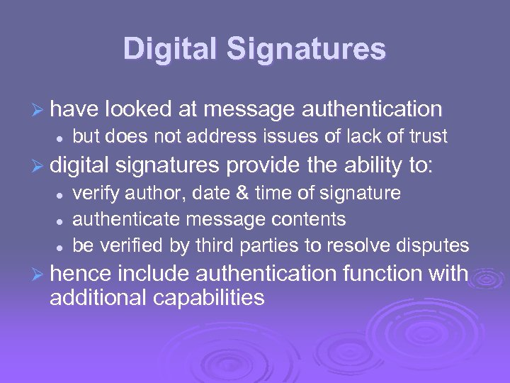 Digital Signatures Ø have looked at message authentication l but does not address issues