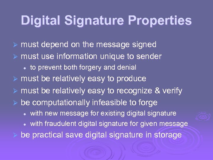 Digital Signature Properties must depend on the message signed Ø must use information unique