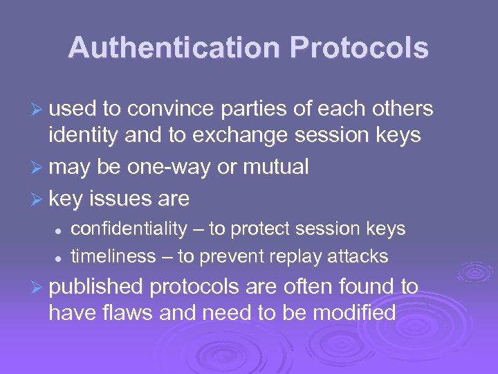 Authentication Protocols Ø used to convince parties of each others identity and to exchange