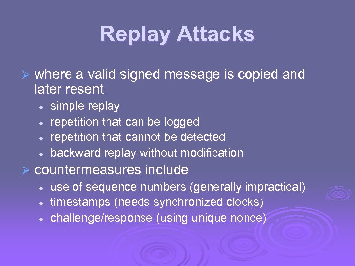 Replay Attacks Ø where a valid signed message is copied and later resent l