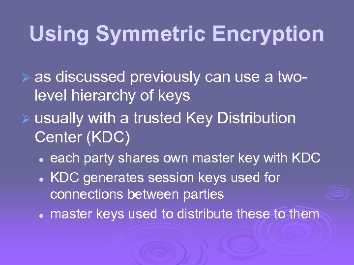 Using Symmetric Encryption Ø as discussed previously can use a two- level hierarchy of