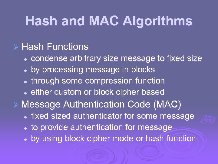 Hash and MAC Algorithms Ø Hash Functions l l condense arbitrary size message to