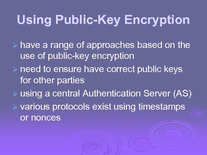 Using Public-Key Encryption Ø have a range of approaches based on the use of