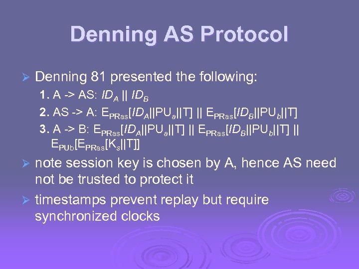 Denning AS Protocol Ø Denning 81 presented the following: 1. A -> AS: IDA