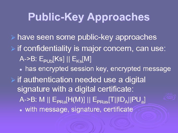 Public-Key Approaches Ø have seen some public-key approaches Ø if confidentiality is major concern,