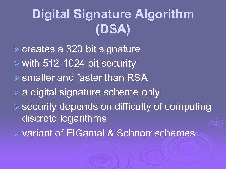 Digital Signature Algorithm (DSA) Ø creates a 320 bit signature Ø with 512 -1024