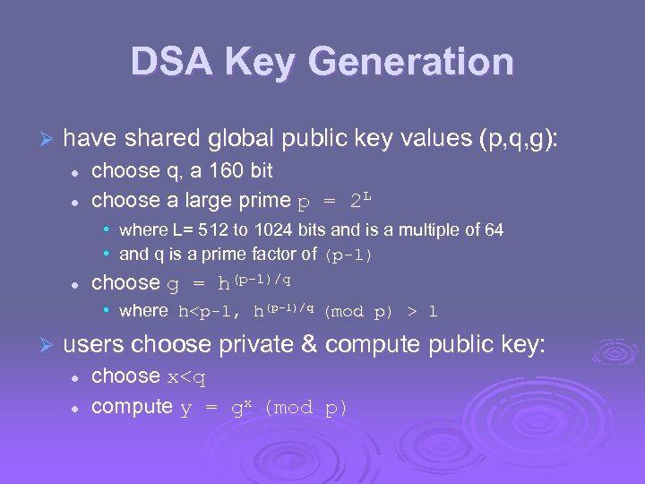 DSA Key Generation Ø have shared global public key values (p, q, g): l