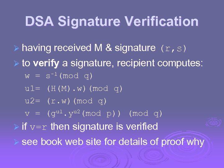 DSA Signature Verification Ø having received M & signature (r, s) Ø to verify