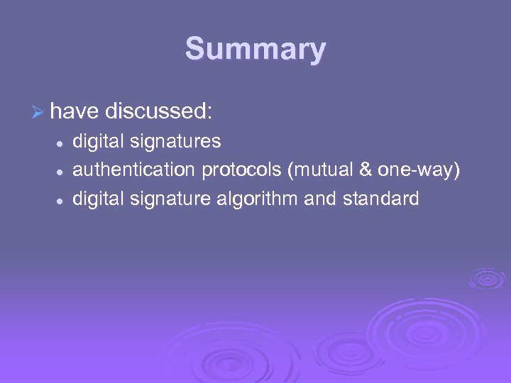 Summary Ø have discussed: l l l digital signatures authentication protocols (mutual & one-way)