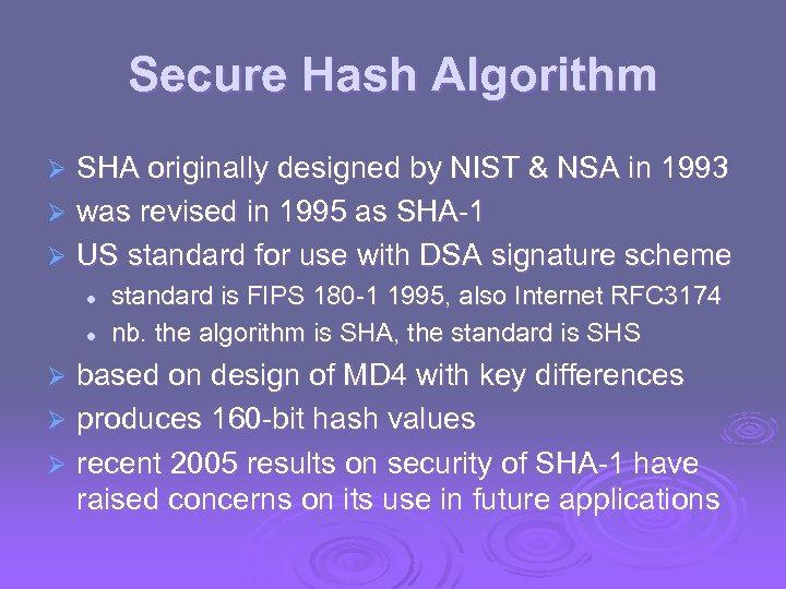 Secure Hash Algorithm SHA originally designed by NIST & NSA in 1993 Ø was
