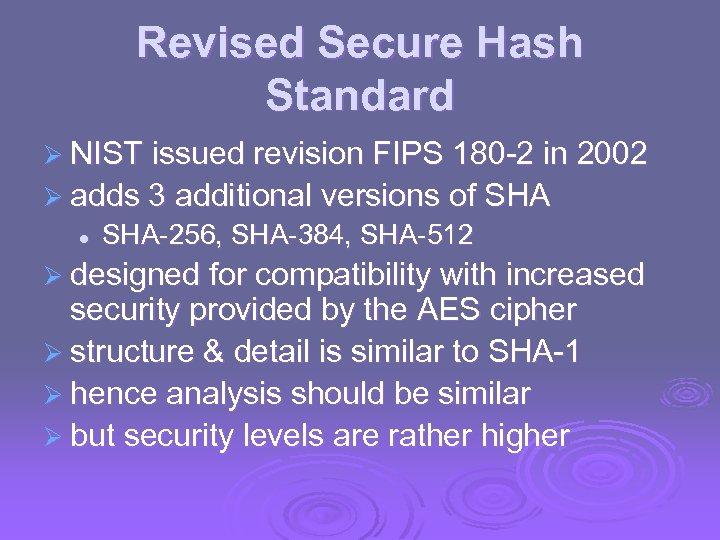 Revised Secure Hash Standard Ø NIST issued revision FIPS 180 -2 in 2002 Ø