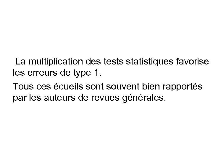 La multiplication des tests statistiques favorise les erreurs de type 1. Tous ces