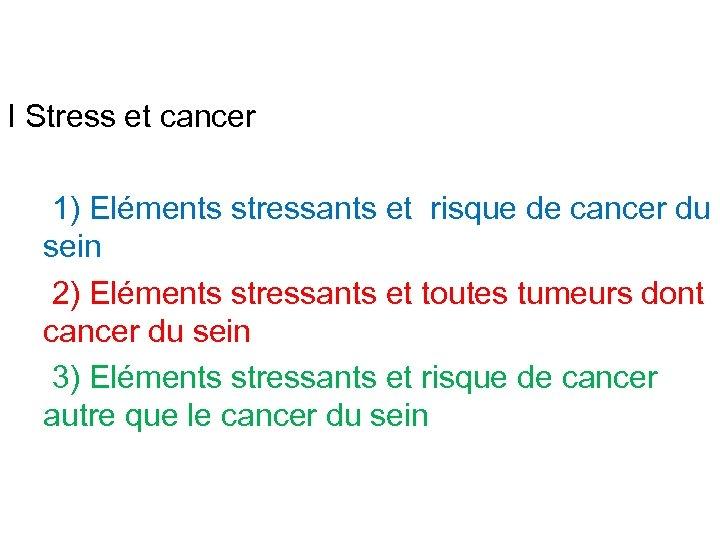 I Stress et cancer 1) Eléments stressants et risque de cancer du sein 2)