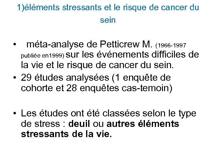 1)éléments stressants et le risque de cancer du sein • méta-analyse de Petticrew M.