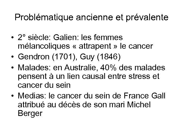 Problématique ancienne et prévalente • 2° siècle: Galien: les femmes mélancoliques « attrapent »