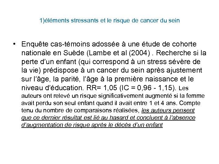 1)éléments stressants et le risque de cancer du sein • Enquête cas-témoins adossée à