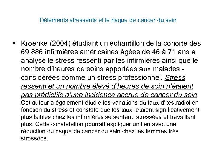 1)éléments stressants et le risque de cancer du sein • Kroenke (2004) étudiant un