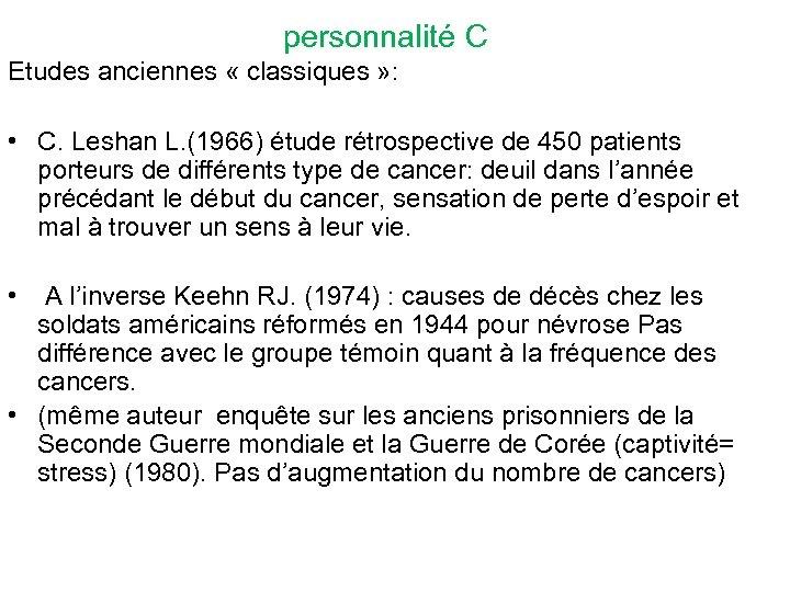 personnalité C Etudes anciennes « classiques » : • C. Leshan L. (1966) étude