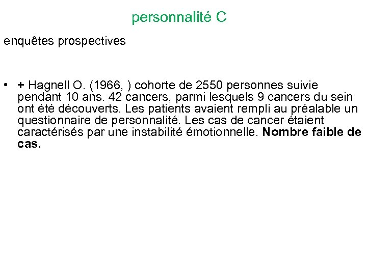 personnalité C enquêtes prospectives • + Hagnell O. (1966, ) cohorte de 2550 personnes