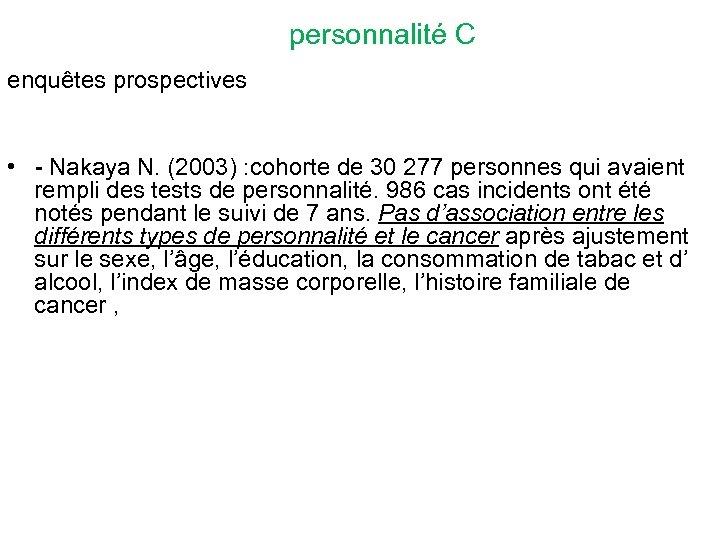 personnalité C enquêtes prospectives • - Nakaya N. (2003) : cohorte de 30 277
