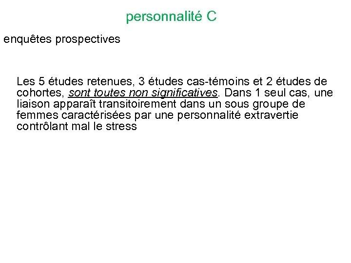 personnalité C enquêtes prospectives Les 5 études retenues, 3 études cas-témoins et 2 études