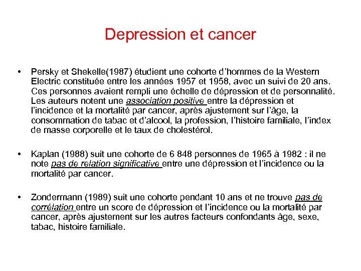 Depression et cancer • Persky et Shekelle(1987) étudient une cohorte d'hommes de la Western