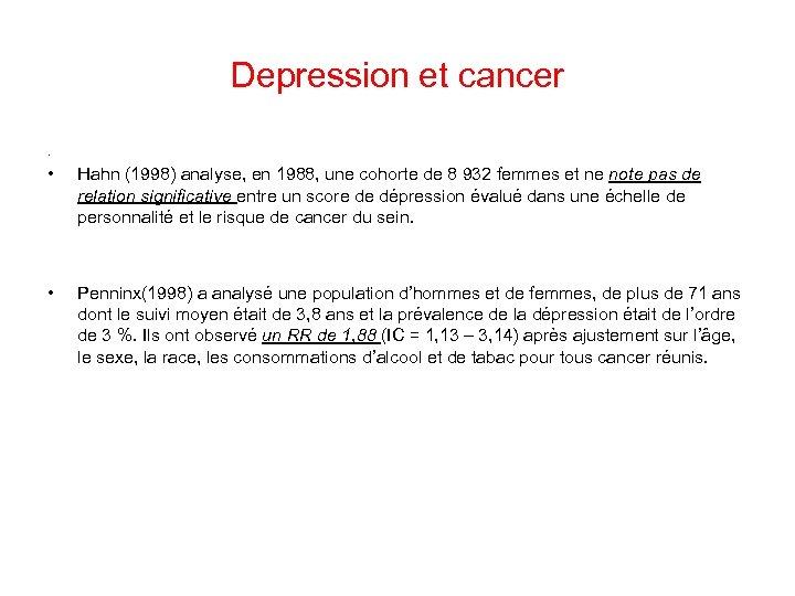 Depression et cancer. • • Hahn (1998) analyse, en 1988, une cohorte de 8
