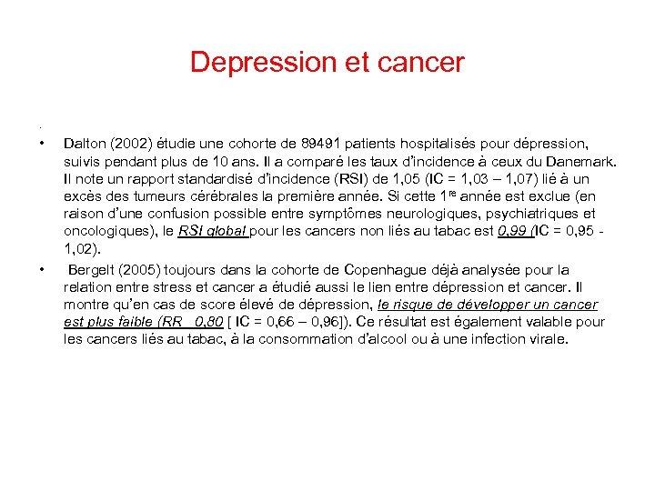 Depression et cancer. • • Dalton (2002) étudie une cohorte de 89491 patients hospitalisés
