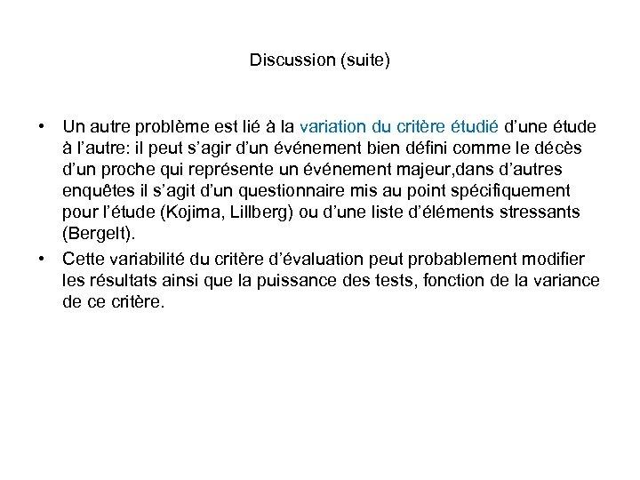 Discussion (suite) • Un autre problème est lié à la variation du critère étudié