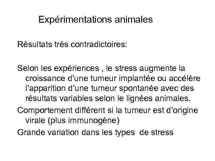 Expérimentations animales Résultats très contradictoires: Selon les expériences , le stress augmente la