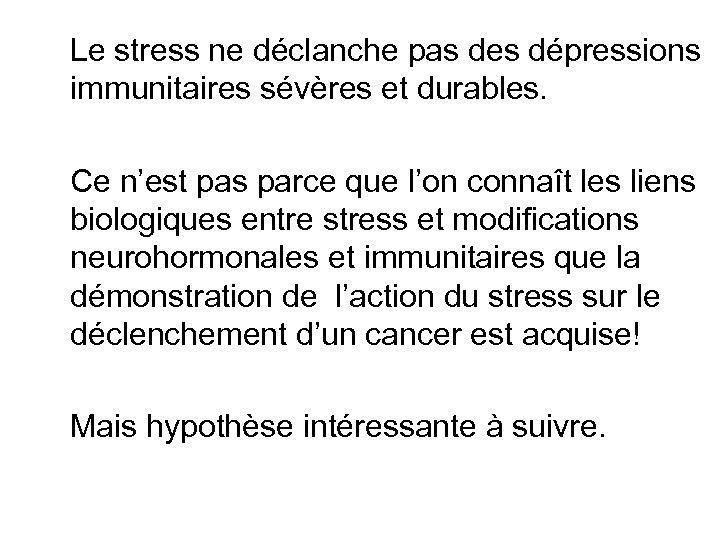 Le stress ne déclanche pas des dépressions immunitaires sévères et durables. Ce n'est
