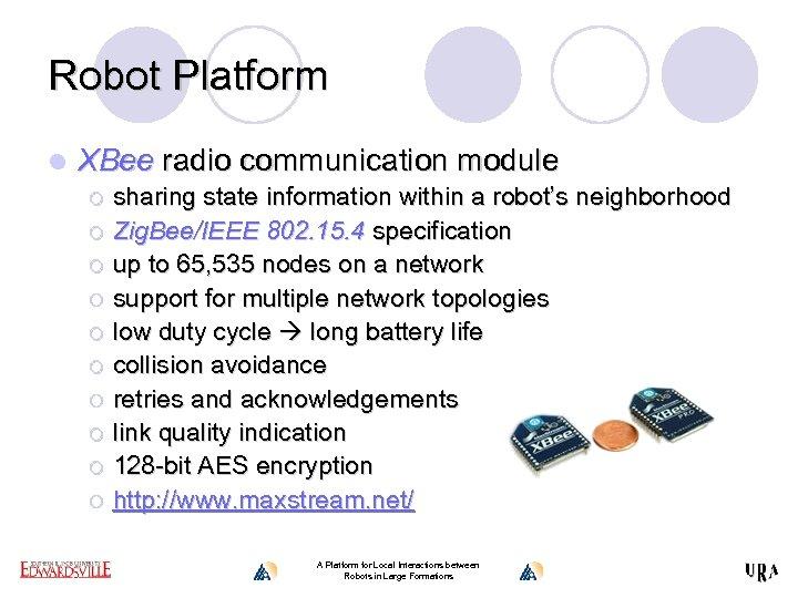 Robot Platform l XBee radio communication module ¡ ¡ ¡ ¡ ¡ sharing state