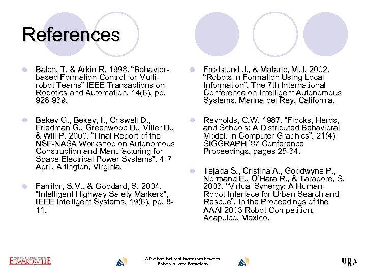 "References l Balch, T. & Arkin R. 1998. ""Behaviorbased Formation Control for Multirobot Teams"""